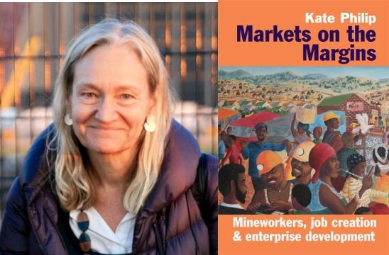 Markets on the Margins: Mineworkers, job creation & enterprise development by Kate Philip